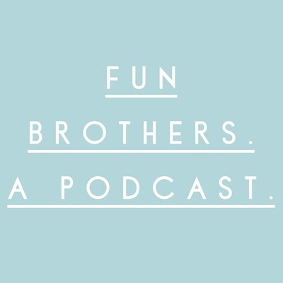 Fun Brothers. A Podcast