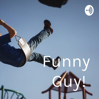 Funny Guy!