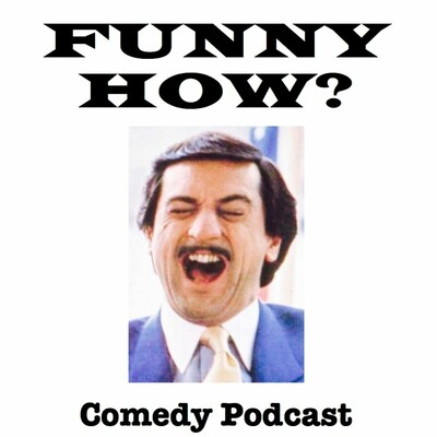 Funny How? Comedy Podcast