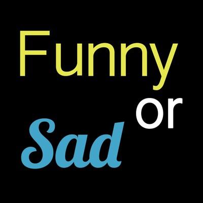 Funny or Sad