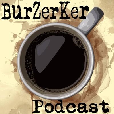 BurZerKer Podcast