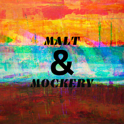 Malt and Mockery