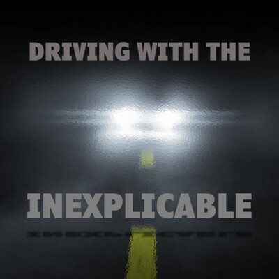 Driving With the Inexplicable