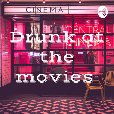 Drunk at the movies
