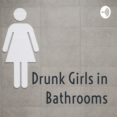 Drunk Girls in Bathrooms