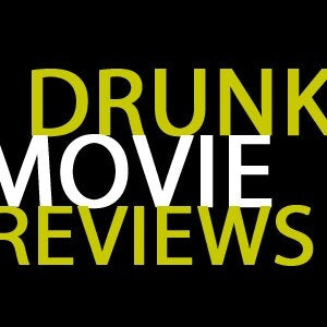 Drunk Movie Reviews