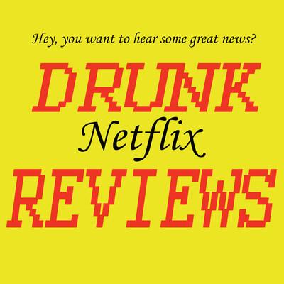 Drunk Netflix Reviews