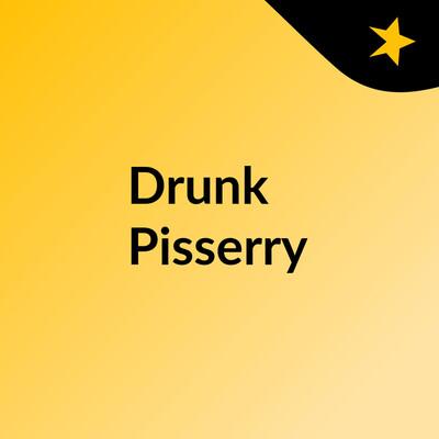Drunk Pisserry