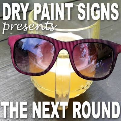 Dry Paint Signs Presents: The Next Round