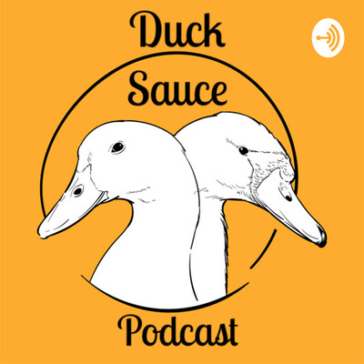 Duck Sauce Podcast