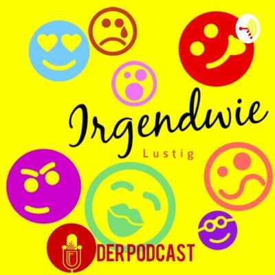 Irgendwie Lustig der Podcast