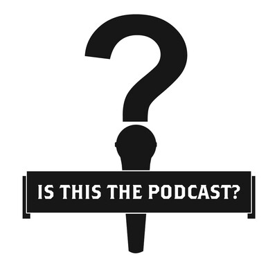 Is This The Podcast?