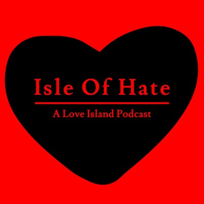Isle of Hate: A Love Island Podcast