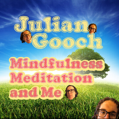 Julian Gooch: Mindfulness, Meditation, and Me