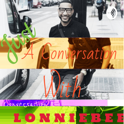 Just A Conversation with Lonnie Bee