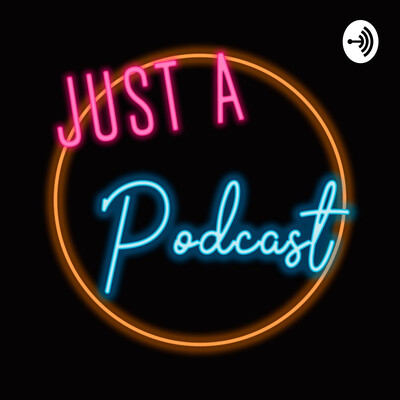 Just a Podcast