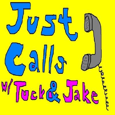 Just Calls w/ Tuck & Jake