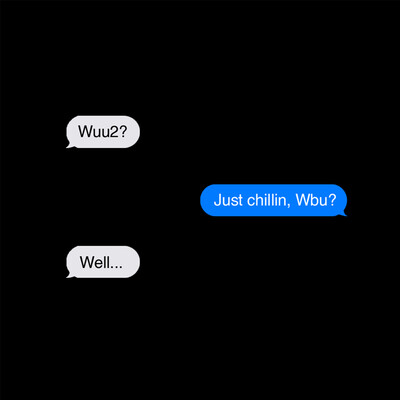 Just chillin, Wbu?