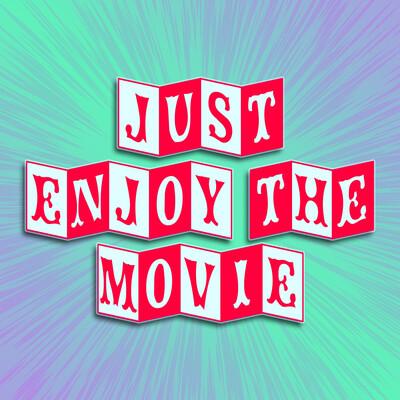 Just Enjoy the Movie