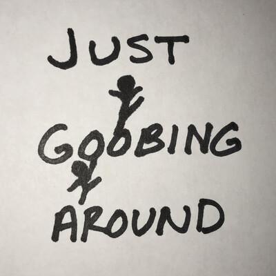 Just Goobing Around