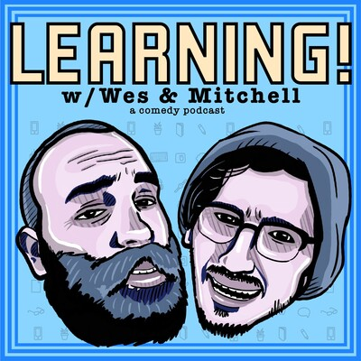 Learning! with Wes & Mitchell (a podcast)