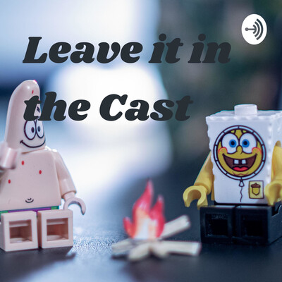 Leave it in the Cast