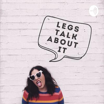 Legs talk about it