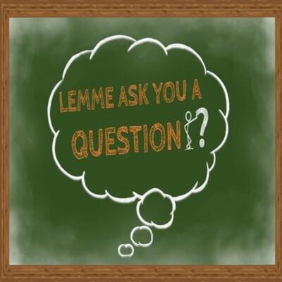 Lemme Ask You A Question