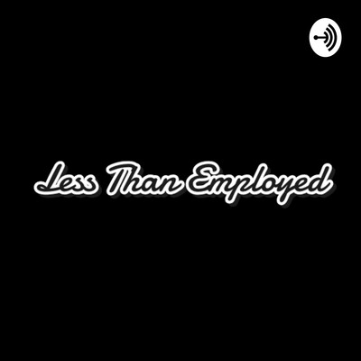 Less Than Employed