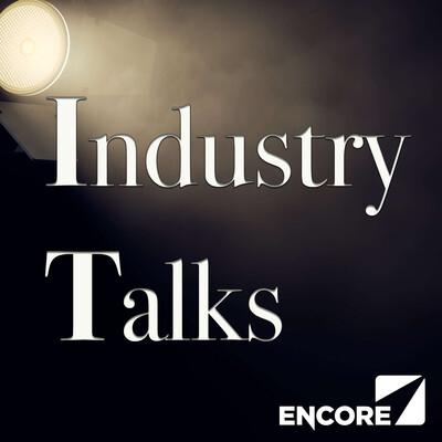Industry Talks by Encore Radio