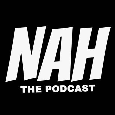 Nah The Podcast