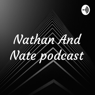 Nathan And Nate podcast
