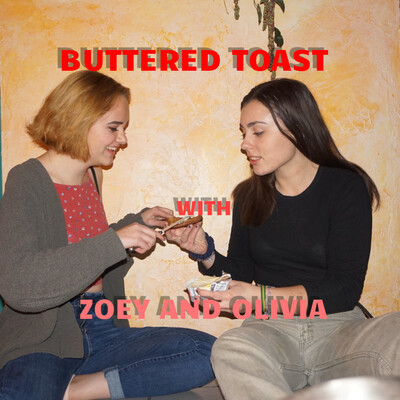 Buttered Toast with Zoey and Olivia