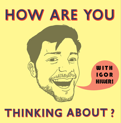 How Are You Thinking About? with Igor