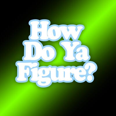 How Do Ya Figure?