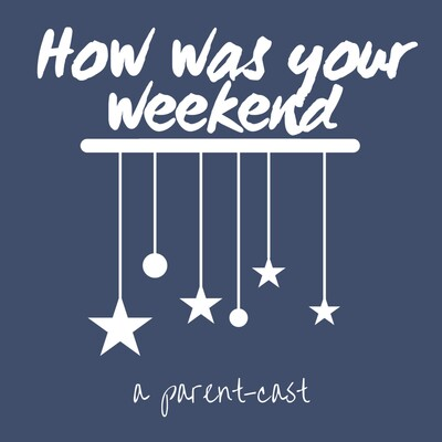 How Was Your Weekend? A Parent-Cast