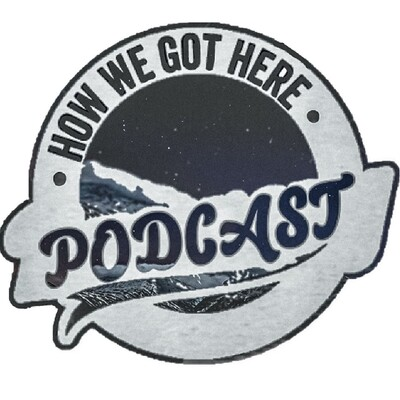 How We Got here PodCast