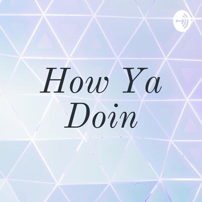 How Ya Doin