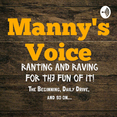 Manny's Voice: Ranting and Raving for the Fun of It!