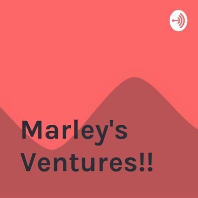 Marley's Ventures!!