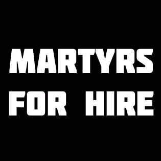 Martyrs For Hire