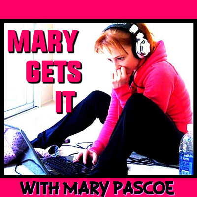 Mary Gets It Podcast with Mary Pascoe