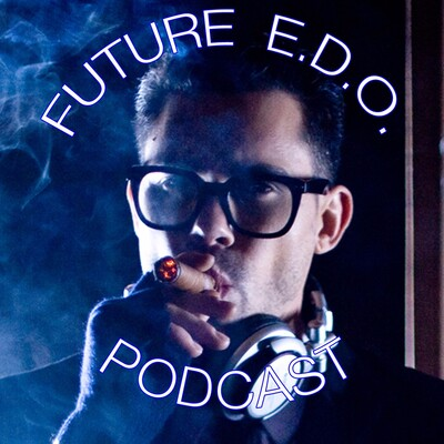 Future E.D.O. Podcast