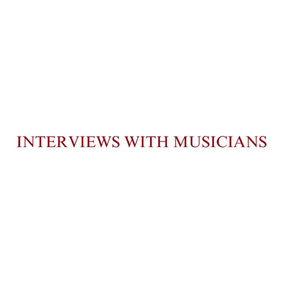Interviews with Musicians