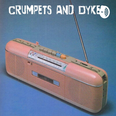 Crumpets and Dykes