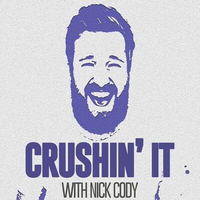 Crushin' It with Nick Cody