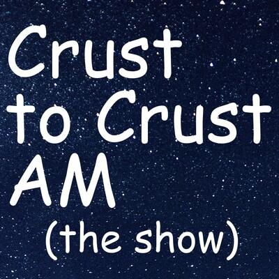 Crust to Crust AM