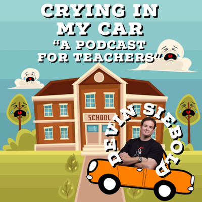 Crying in My Car: A Podcast for Teachers