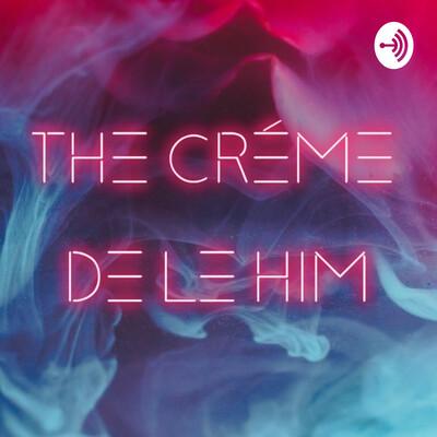 Crème De Le HIM