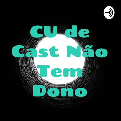 CUletivo - CU de Cast Não Tem Dono